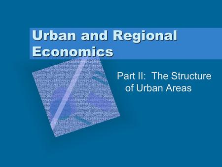 Urban and Regional Economics Part II: The Structure of Urban Areas.