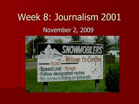 Week 8: Journalism 2001 November 2, 2009. What's misspelled? 1. snowmobilers 2. designated 3. snowmobling.