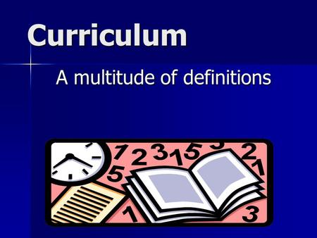 Curriculum A multitude of definitions. Textbook definition of curriculum the formal or informal content and process by which students gain knowledge and.
