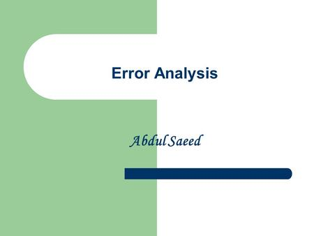 "Error Analysis Abdul Saeed. Definitions Error Corder (1967) states error as a breach of code. Norrish (1983) defines error as ""a systematic deviation."