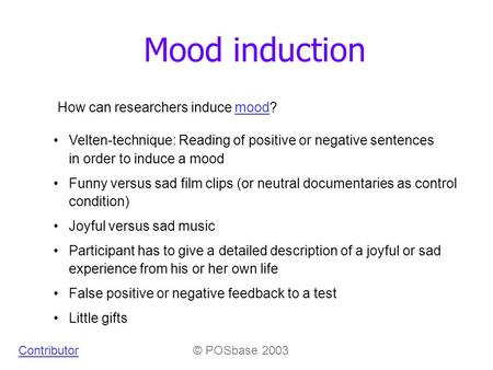 Mood induction How can researchers induce mood?mood Velten-technique: Reading of positive or negative sentences in order to induce a mood Funny versus.