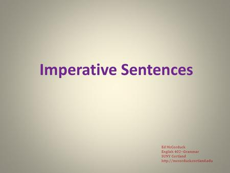 Imperative Sentences Ed McCorduck English 402--Grammar SUNY Cortland