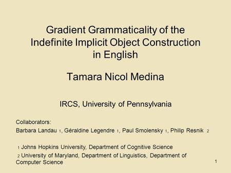 1 Gradient Grammaticality of the Indefinite Implicit Object Construction in English Tamara Nicol Medina IRCS, University of Pennsylvania Collaborators: