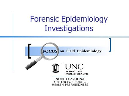 Forensic Epidemiology Investigations. Goals Describe the differences between typical public health and law enforcement investigations Define and compare.