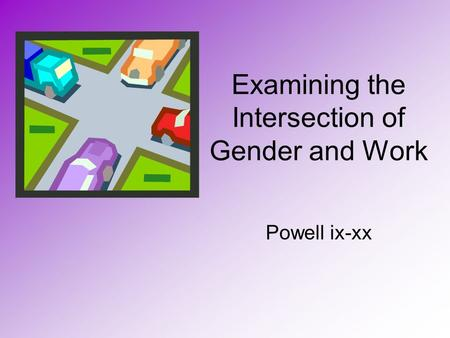 Examining the Intersection of Gender and Work Powell ix-xx.