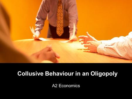 collusive oligopoly When a few large firms dominate a market there is always the potential for businesses to seek to reduce uncertainty and engage in some form of collusive.