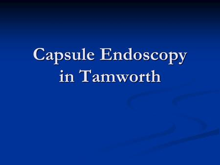 "Capsule Endoscopy in Tamworth. True or False: ""Capsule Endoscopy is a useful test in the diagnosis of unexplained anaemia"" FALSE."
