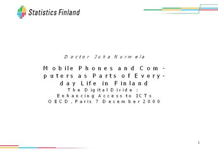 1. 2Mobile Phones and Computer as Parts of Everyday Life in Finland – Reviews 2000/5 Number of mobile phones per 100 population Source: Lea Parjo 2000.