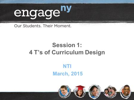 Session 1: 4 T's of Curriculum Design NTI March, 2015.