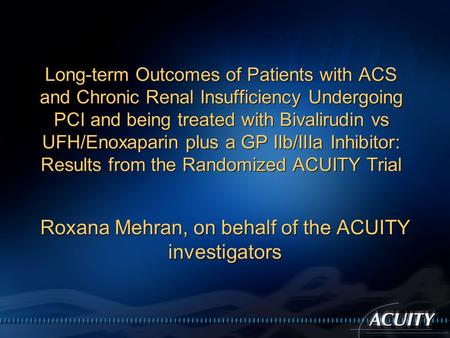 Long-term Outcomes of Patients with ACS and Chronic Renal Insufficiency Undergoing PCI and being treated with Bivalirudin vs UFH/Enoxaparin plus a GP IIb/IIIa.