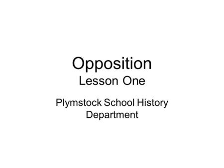Opposition Lesson One Plymstock School History Department.