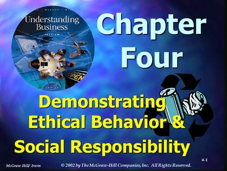 McGraw-Hill/ Irwin © 2002 by The McGraw-Hill Companies, Inc. All Rights Reserved. 4-1 Chapter Four Demonstrating Ethical Behavior & Social Responsibility.