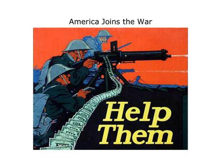 America Joins the War. The British Blockade Britain used its powerful navy to blockade German ports – cutting supply line to weapons, military supplies.
