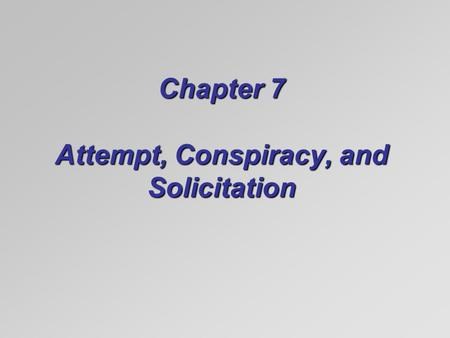 Chapter 7 Attempt, Conspiracy, and Solicitation