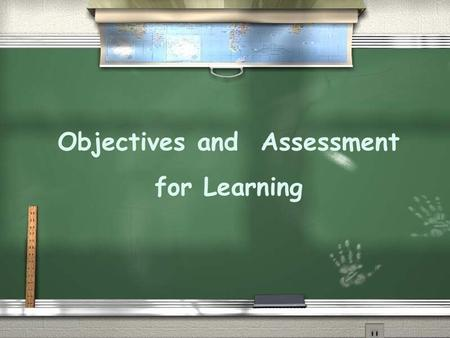 Objectives and Assessment for Learning. Discussion of Objectives Overt Objectives: are directly observable and measurable Covert Objectives: are not directly.