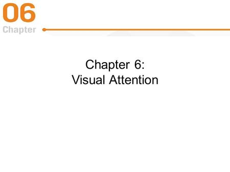 Chapter 6: Visual Attention. Scanning a Scene Visual scanning – looking from place to place –Fixation –Saccadic eye movement Overt attention involves.