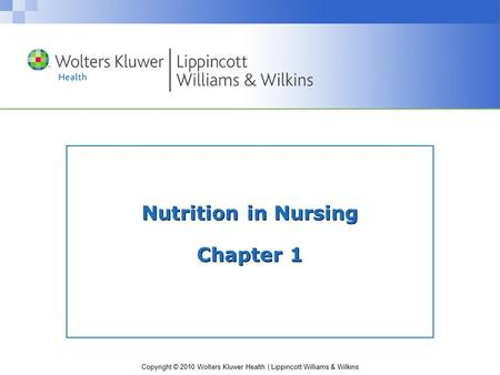 Copyright © 2010 Wolters Kluwer Health | Lippincott Williams & Wilkins Nutrition in Nursing Chapter 1.
