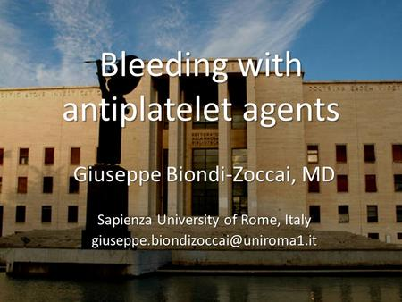 Bleeding with antiplatelet agents Giuseppe Biondi-Zoccai, MD Sapienza University of Rome, Italy
