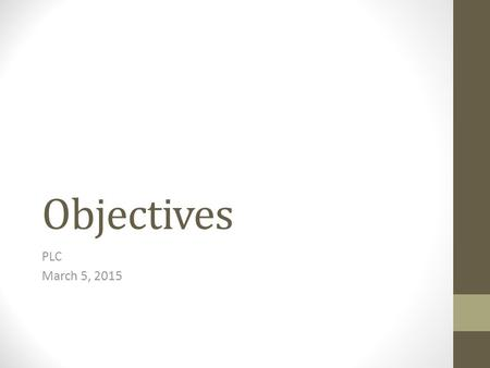Objectives PLC March 5, 2015.