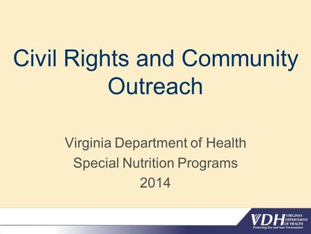 Civil Rights and Community Outreach Virginia Department of Health Special Nutrition Programs 2014.