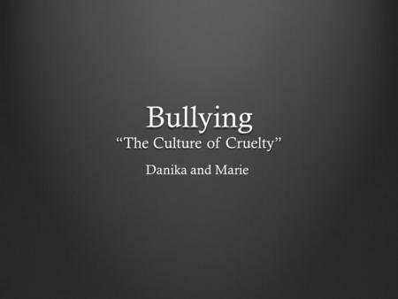 "Bullying ""The Culture of Cruelty"" Danika and Marie."