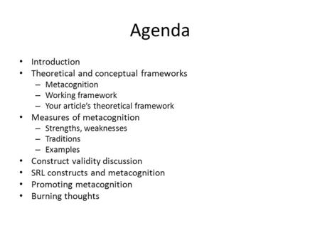 Agenda Introduction Theoretical and <strong>conceptual</strong> frameworks – Metacognition – Working framework – Your <strong>article</strong>'s theoretical framework Measures of metacognition.