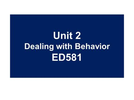 Unit 2 Dealing with Behavior ED581