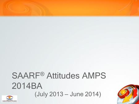 SAARF ® Attitudes AMPS 2014BA (July 2013 – June 2014)