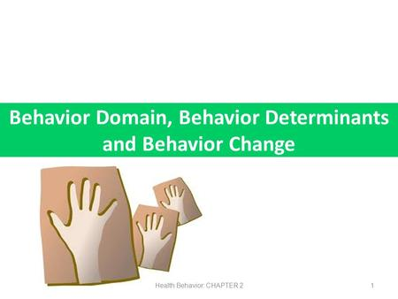 Behavior Domain, Behavior Determinants and Behavior Change Health Behavior: CHAPTER 21.