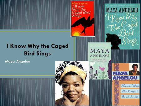 Maya Angelou. I Know Why the Caged Bird Sings follows Marguerite's life from the age of three to seventeen and the struggles she faces, particularly with.