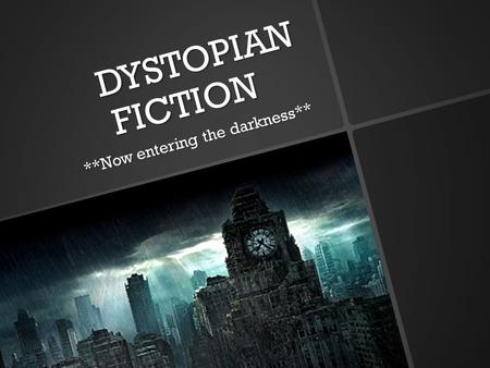 DYSTOPIAN FICTION **Now entering the darkness**. What is dystopian fiction?  Dystopia (Greek: dys 'bad' + tópas 'place'): A fictional work that presents.
