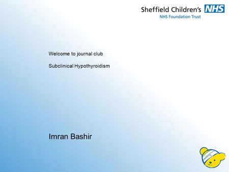 Welcome to journal club Subclinical Hypothyroidism Imran Bashir.