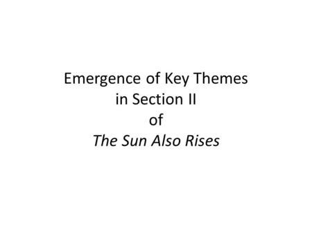 Emergence of Key Themes in Section II of The Sun Also Rises.