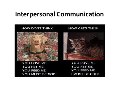 Interpersonal Communication. I. Self-Disclosure A. Definition revealing personal information that wouldn't be easily discovered any other way B. Appropriate.