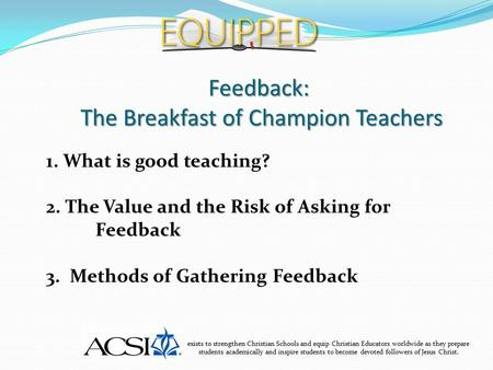 Feedback: The Breakfast of Champion Teachers exists to strengthen Christian Schools and equip Christian Educators worldwide as they prepare students academically.