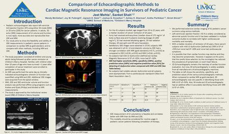 Comparison of Echocardiographic Methods to Cardiac Magnetic Resonance Imaging in Survivors of Pediatric Cancer Jeet Mehta 1, Sanket Shah 1,2 Wendy McClellan.