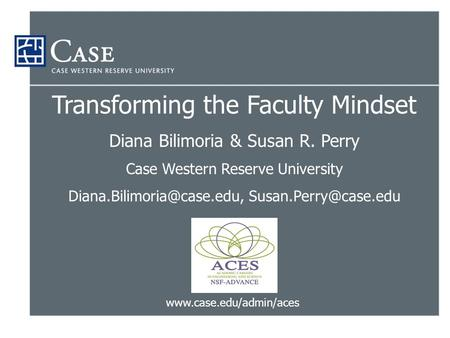 Transforming the Faculty Mindset Diana Bilimoria & Susan R. Perry Case Western Reserve University