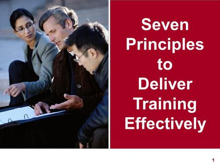 1 Seven Principles to Deliver Training Effectively.