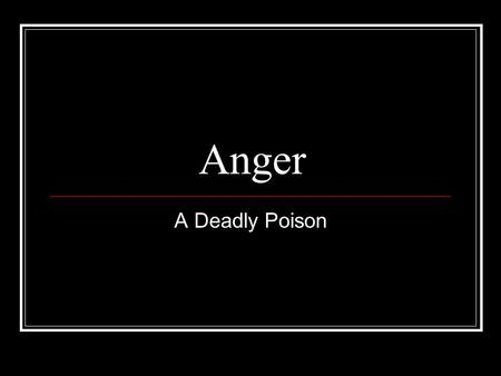 "Anger A Deadly Poison. Definition Orge (or-gay): Anger, Wrath: ""Originally any 'natural impulse, or desire, or disposition,' came to signify 'anger,'"