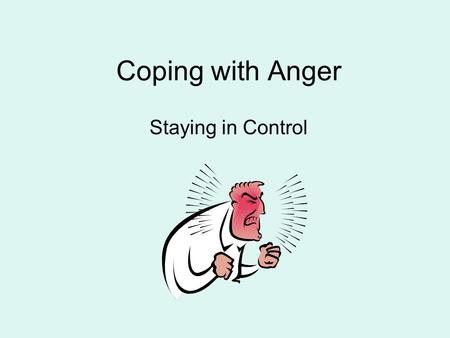 Coping with Anger Staying in Control. What is anger? Feelings? Behaviors? Thoughts? Physical symptoms?