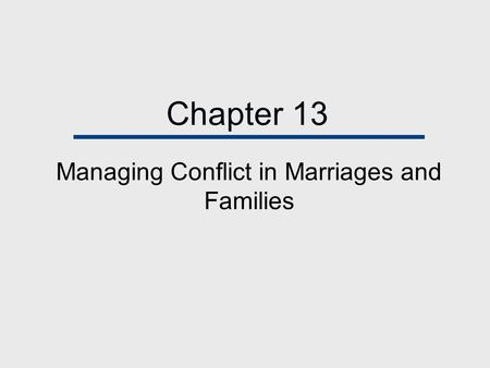 Chapter 13 Managing Conflict in Marriages and Families.