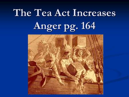 The Tea Act Increases Anger pg. 164. 1. What did Parliament repeal in 1770? Parliament repealed the Townshend Acts Parliament repealed the Townshend Acts.