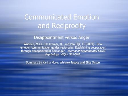 Communicated Emotion and Reciprocity Disappointment versus Anger Wubben, M.J.J., De Cremer, D., and Van Dijk, E. (2009). How emotion communication guides.