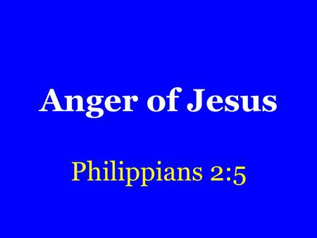 Anger of Jesus Philippians 2:5. Cases of Anger Mark 3:1-5 –Why was He angered? Hypocrisy Hardness of heart Valued sheep above fellow man – Matthew 12:11.
