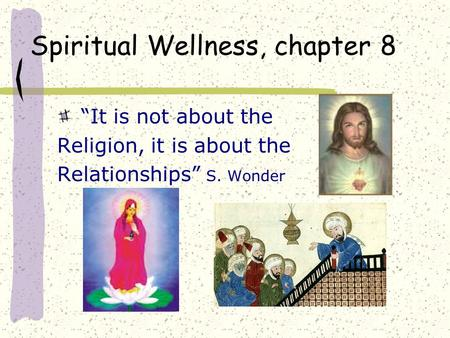 "Spiritual Wellness, chapter 8 ""It is not about the Religion, it is about the Relationships"" S. Wonder."