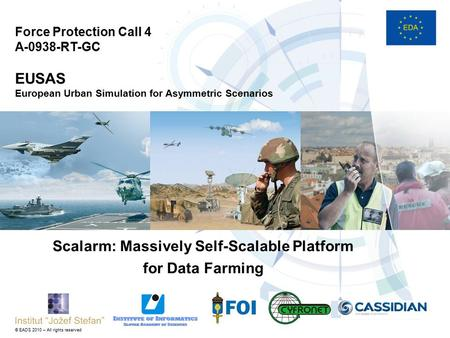© EADS 2010 – All rights reserved Force Protection Call 4 A-0938-RT-GC EUSAS European Urban Simulation for Asymmetric Scenarios Scalarm: Massively Self-Scalable.