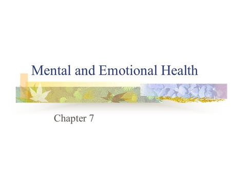 Mental and Emotional Health Chapter 7. Characteristics of a Mentally Healthy Person Feels comfortable with himself or herself Has good relationships with.
