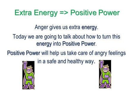 Extra Energy => Positive Power