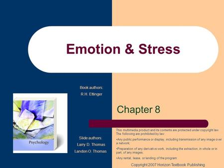 Emotion & Stress Chapter 8 Copyright 2007 Horizon Textbook Publishing This multimedia product and its contents are protected under copyright law. The following.