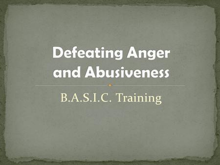 B.A.S.I.C. Training. The troubling thing about anger…. Of the 7 deadly sins, anger is possibly the most fun. To lick your wounds, to smack your lips over.